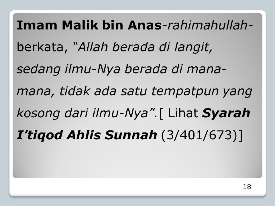"""18 Imam Malik bin Anas-rahimahullah- berkata, """"Allah berada di langit, sedang ilmu-Nya berada di mana- mana, tidak ada satu tempatpun yang kosong dari"""
