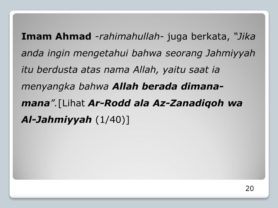 "20 Imam Ahmad -rahimahullah- juga berkata, ""Jika anda ingin mengetahui bahwa seorang Jahmiyyah itu berdusta atas nama Allah, yaitu saat ia menyangka b"