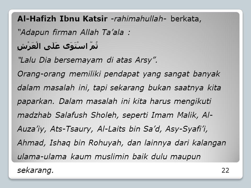 """22 Al-Hafizh Ibnu Katsir -rahimahullah- berkata, """"Adapun firman Allah Ta'ala : ثُمَّ اسْتَوَى عَلَى الْعَرْشِ """"Lalu Dia bersemayam di atas Arsy"""". Oran"""