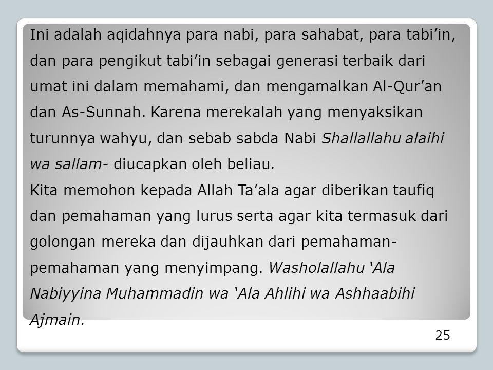 25 Ini adalah aqidahnya para nabi, para sahabat, para tabi'in, dan para pengikut tabi'in sebagai generasi terbaik dari umat ini dalam memahami, dan me