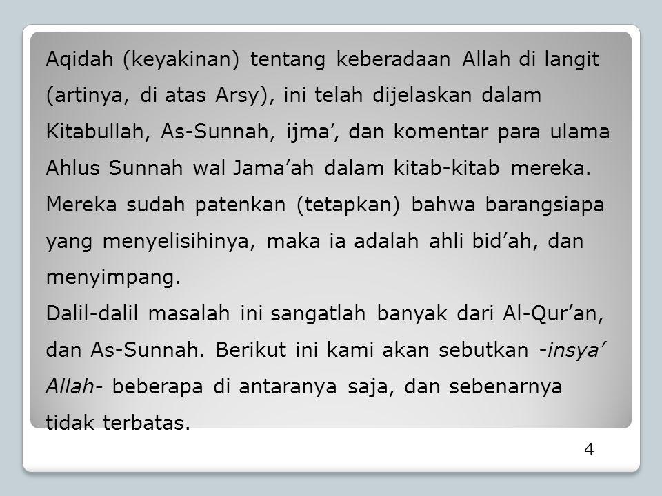 15 Jadi, madzhab Ahlis Sunnah menyatakan bahwa Allah bersemayam di atas Arsy, namun ilmu-Nya meliputi segala sesuatu.