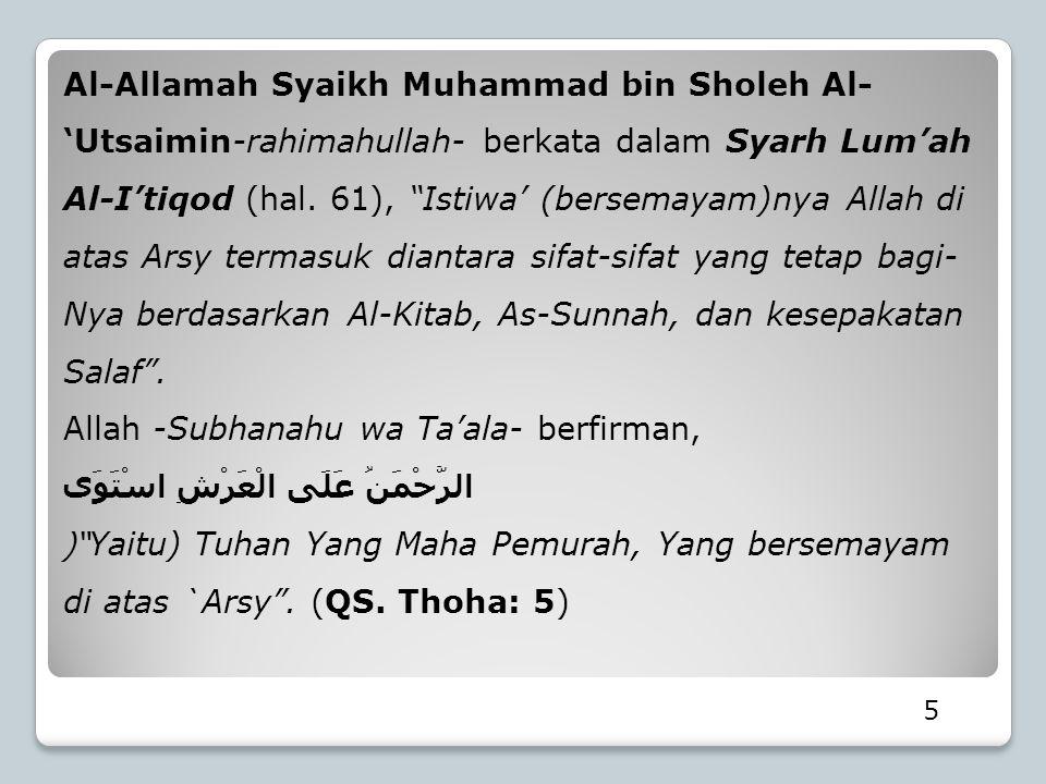 """5 Al-Allamah Syaikh Muhammad bin Sholeh Al- 'Utsaimin-rahimahullah- berkata dalam Syarh Lum'ah Al-I'tiqod (hal. 61), """"Istiwa' (bersemayam)nya Allah di"""