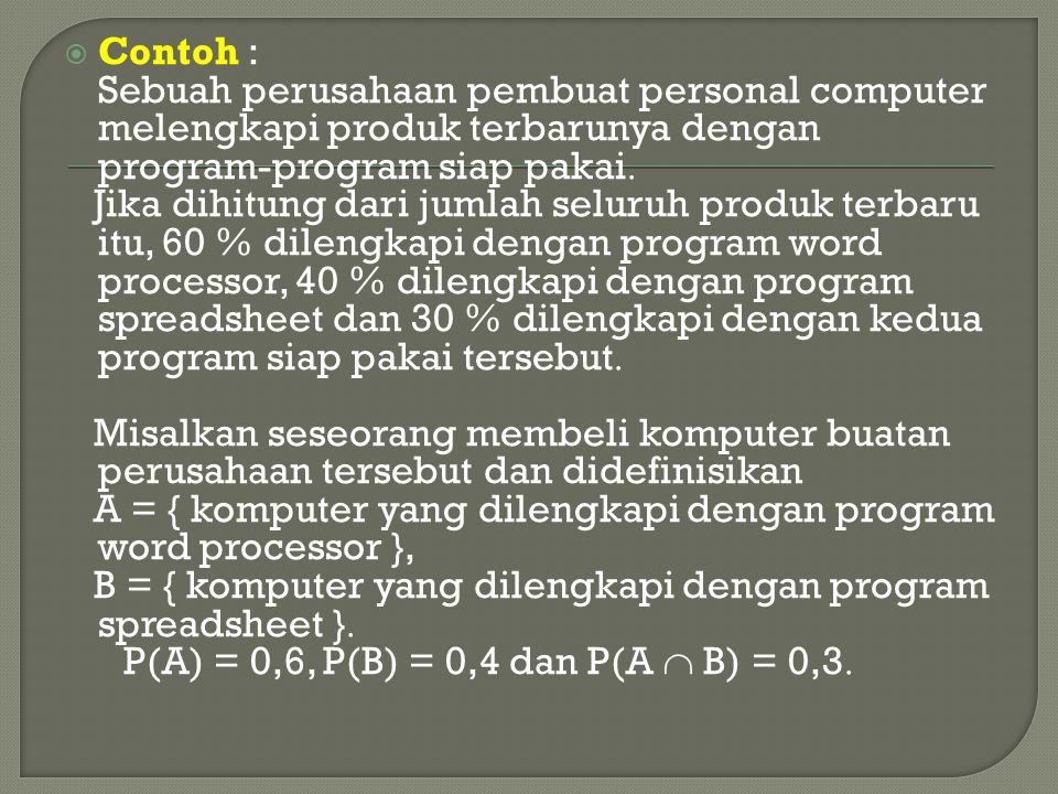  Contoh : Sebuah perusahaan pembuat personal computer melengkapi produk terbarunya dengan program-program siap pakai  Jika dihitung dari jumlah selu