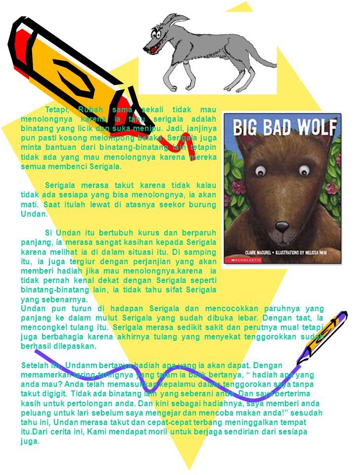 Undan pun turun di hadapan Serigala dan mencocokkan paruhnya yang panjang ke dalam mulut Serigala yang sudah dibuka lebar. Dengan taat, Ia mencongkel