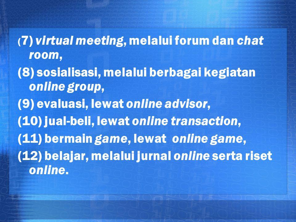 ( 7) virtual meeting, melalui forum dan chat room, (8) sosialisasi, melalui berbagai kegiatan online group, (9) evaluasi, lewat online advisor, (10) j