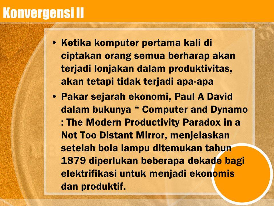 Konvergensi II •Ketika komputer pertama kali di ciptakan orang semua berharap akan terjadi lonjakan dalam produktivitas, akan tetapi tidak terjadi apa