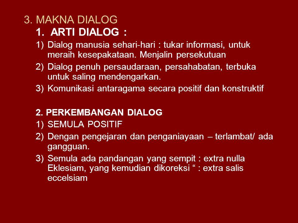 3. MAKNA DIALOG 1. ARTI DIALOG : 1)Dialog manusia sehari-hari : tukar informasi, untuk meraih kesepakataan. Menjalin persekutuan 2)Dialog penuh persau
