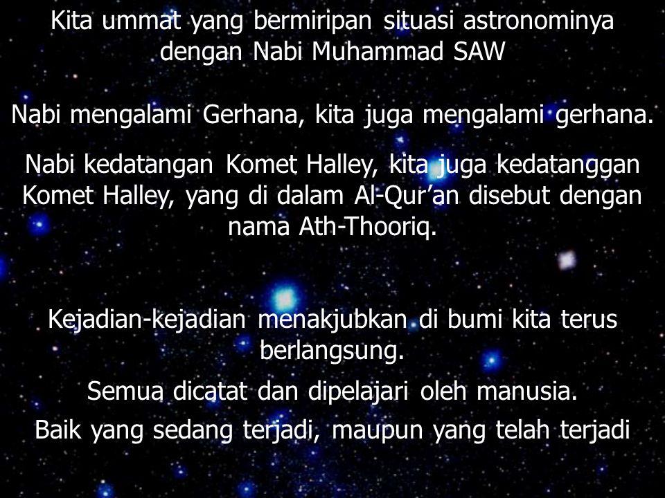 Kita ummat yang bermiripan situasi astronominya dengan Nabi Muhammad SAW Nabi mengalami Gerhana, kita juga mengalami gerhana.