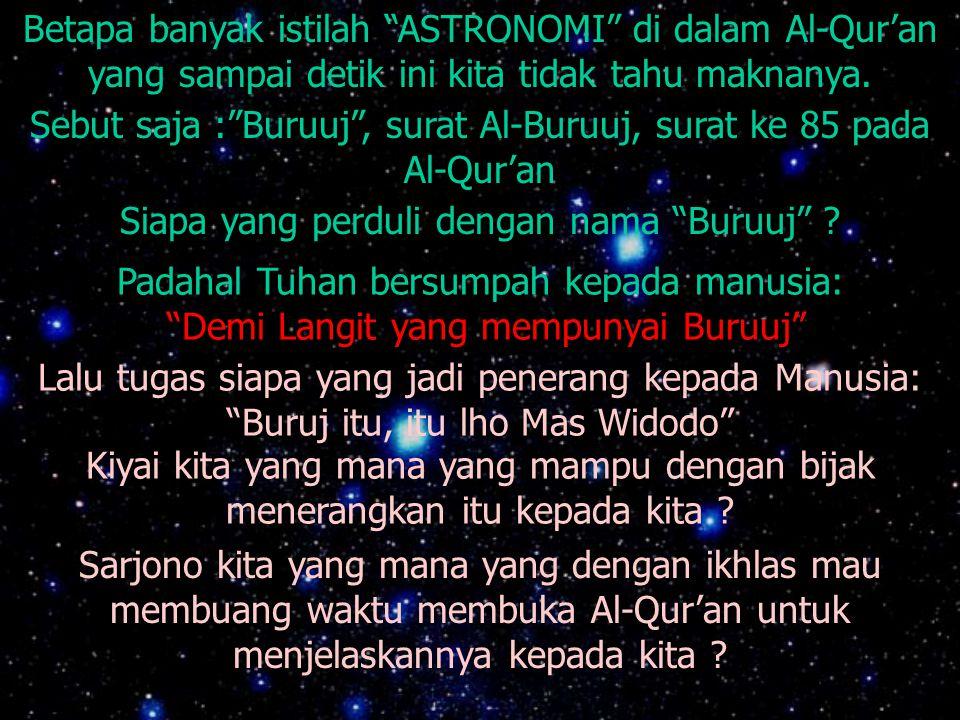 Betapa banyak istilah ASTRONOMI di dalam Al-Qur'an yang sampai detik ini kita tidak tahu maknanya.
