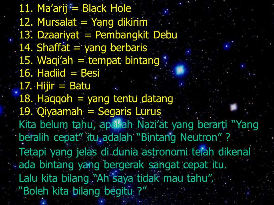 11.Ma'arij = Black Hole 12. Mursalat = Yang dikirim 13.