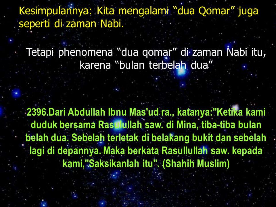 Kesimpulannya: Kita mengalami dua Qomar juga seperti di zaman Nabi.