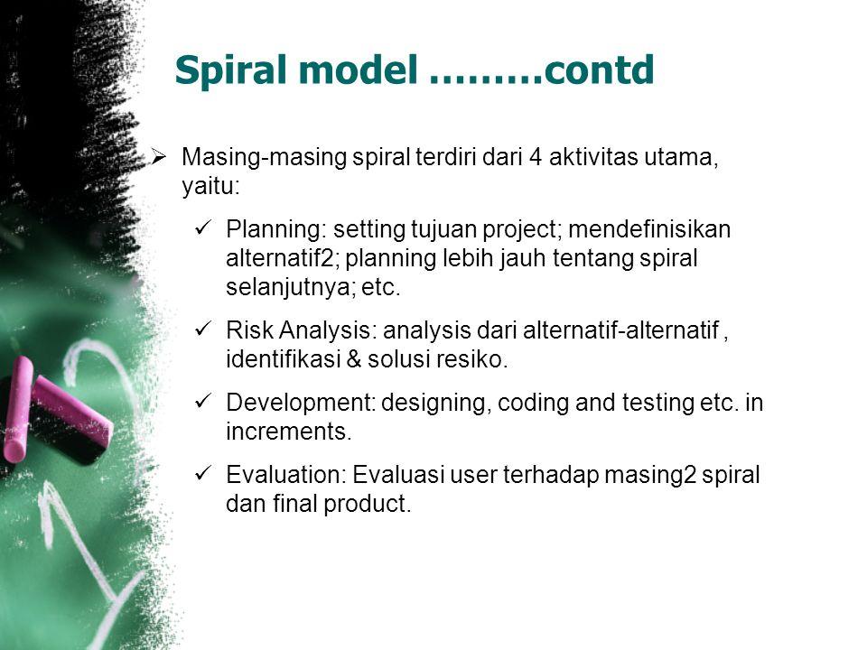  Masing-masing spiral terdiri dari 4 aktivitas utama, yaitu:  Planning: setting tujuan project; mendefinisikan alternatif2; planning lebih jauh tentang spiral selanjutnya; etc.