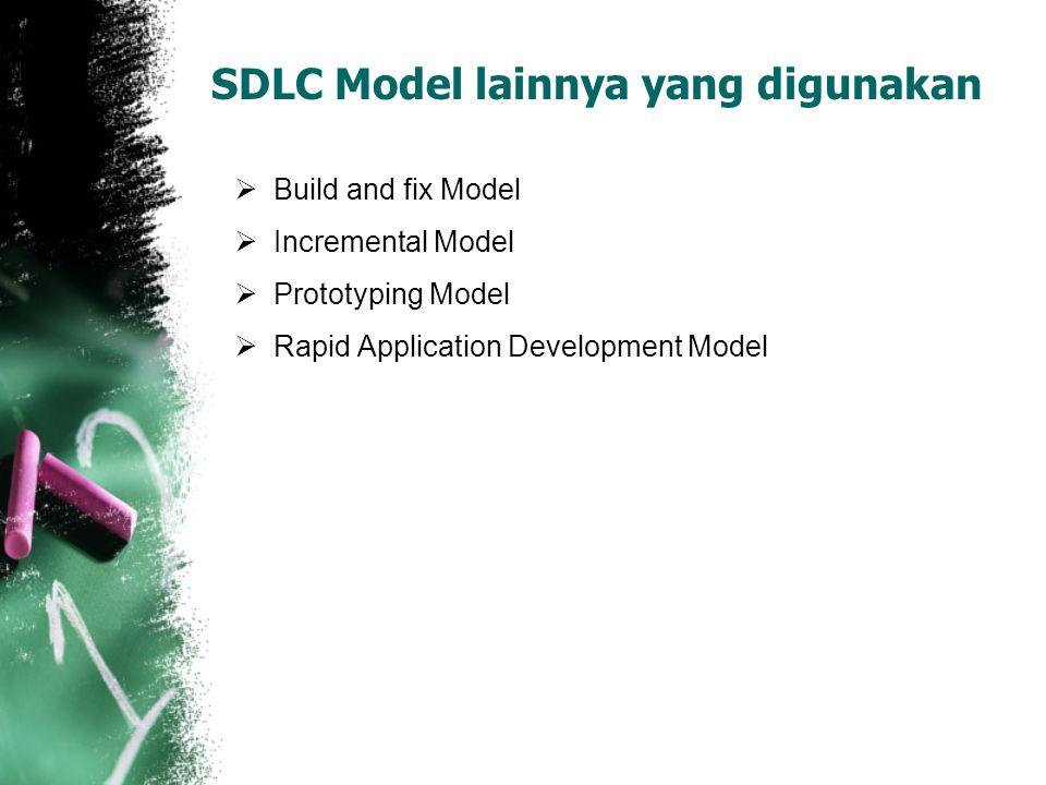  Build and fix Model  Incremental Model  Prototyping Model  Rapid Application Development Model SDLC Model lainnya yang digunakan