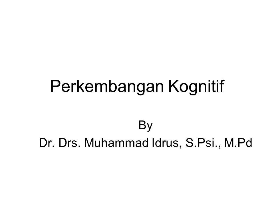 Perkembangan Kognitif By Dr. Drs. Muhammad Idrus, S.Psi., M.Pd