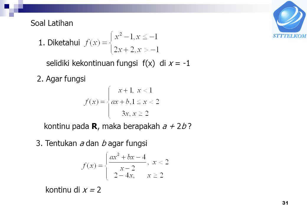 31 1.Diketahui selidiki kekontinuan fungsi f(x) di x = -1 Soal Latihan 2.