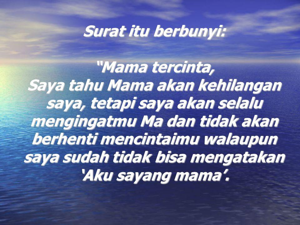 """Surat itu berbunyi: """"Mama tercinta, Saya tahu Mama akan kehilangan saya, tetapi saya akan selalu mengingatmu Ma dan tidak akan berhenti mencintaimu wa"""