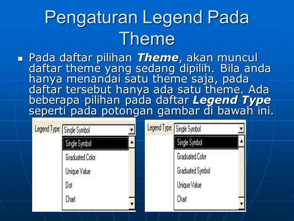 Pengaturan Legend Pada Theme  Pada daftar pilihan Theme, akan muncul daftar theme yang sedang dipilih. Bila anda hanya menandai satu theme saja, pada