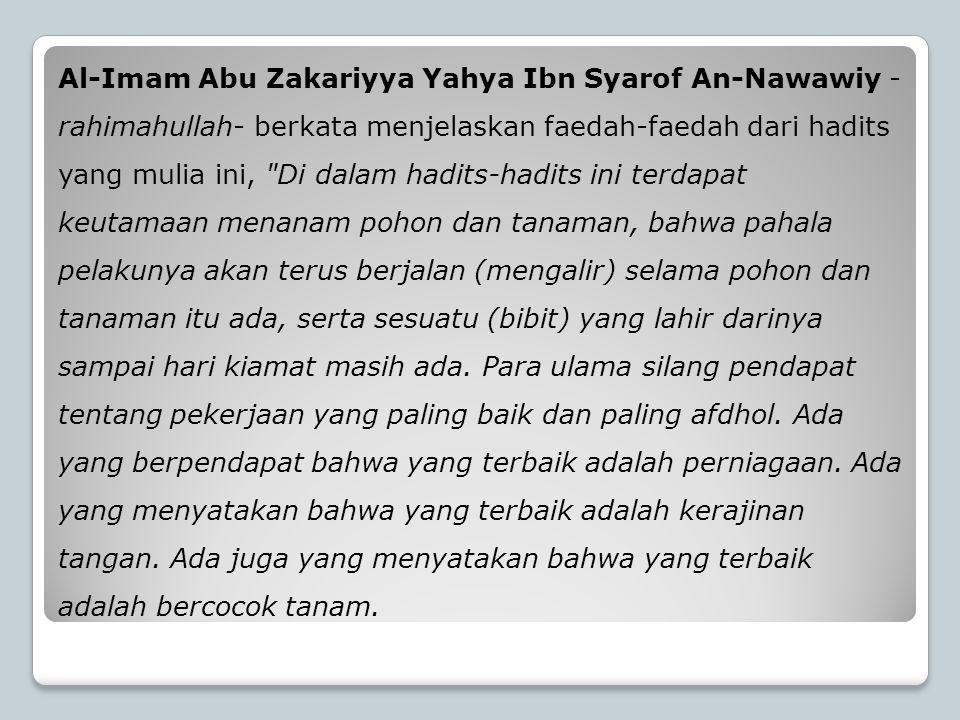 Al-Imam Abu Zakariyya Yahya Ibn Syarof An-Nawawiy - rahimahullah- berkata menjelaskan faedah-faedah dari hadits yang mulia ini,