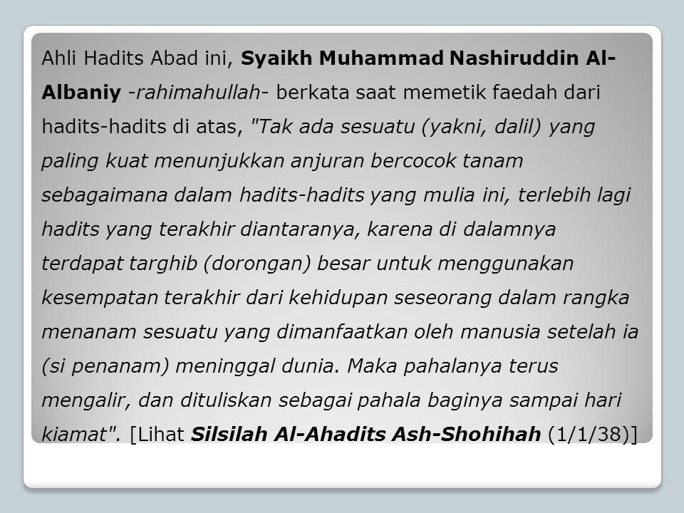 Ahli Hadits Abad ini, Syaikh Muhammad Nashiruddin Al- Albaniy -rahimahullah- berkata saat memetik faedah dari hadits-hadits di atas,