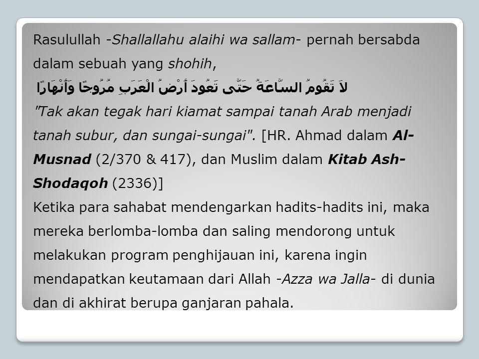 Rasulullah -Shallallahu alaihi wa sallam- pernah bersabda dalam sebuah yang shohih, لاَ تَقُومُ السَّاعَةُ حَتَّى تَعُودَ أَرْضُ الْعَرَبِ مُرُوجًا وَ