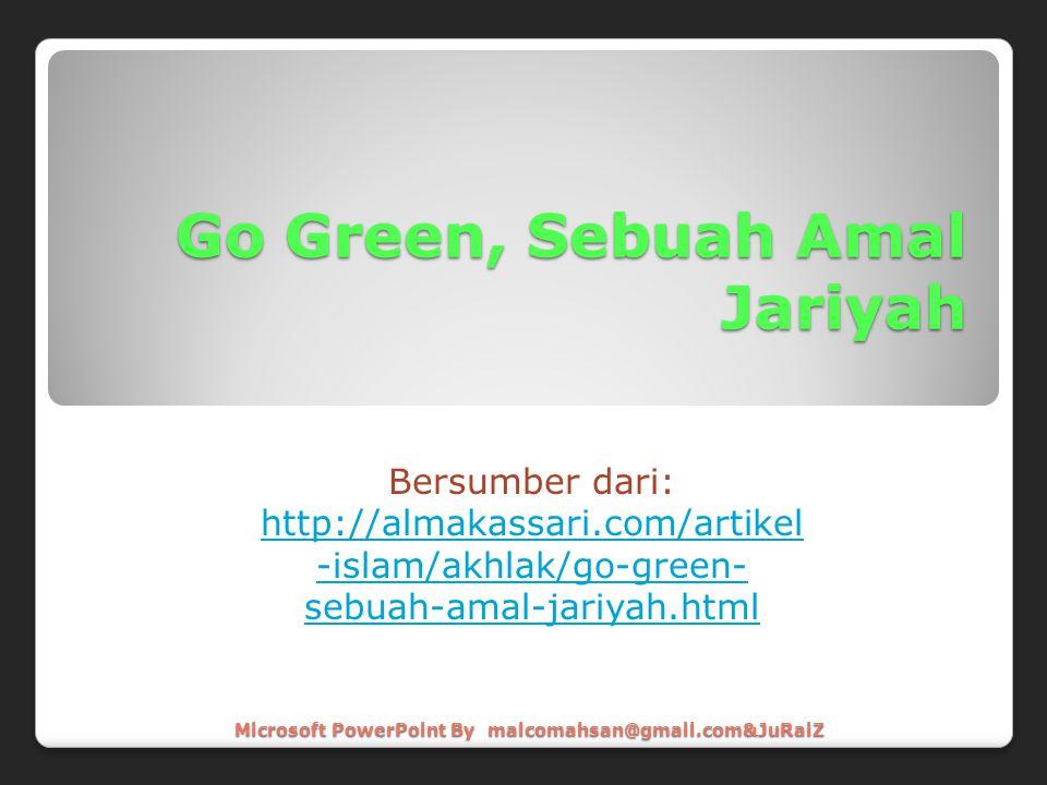 Go Green, Sebuah Amal Jariyah Bersumber dari: http://almakassari.com/artikel -islam/akhlak/go-green- sebuah-amal-jariyah.html Microsoft PowerPoint By