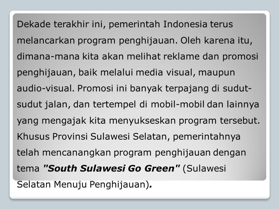 Dekade terakhir ini, pemerintah Indonesia terus melancarkan program penghijauan. Oleh karena itu, dimana-mana kita akan melihat reklame dan promosi pe