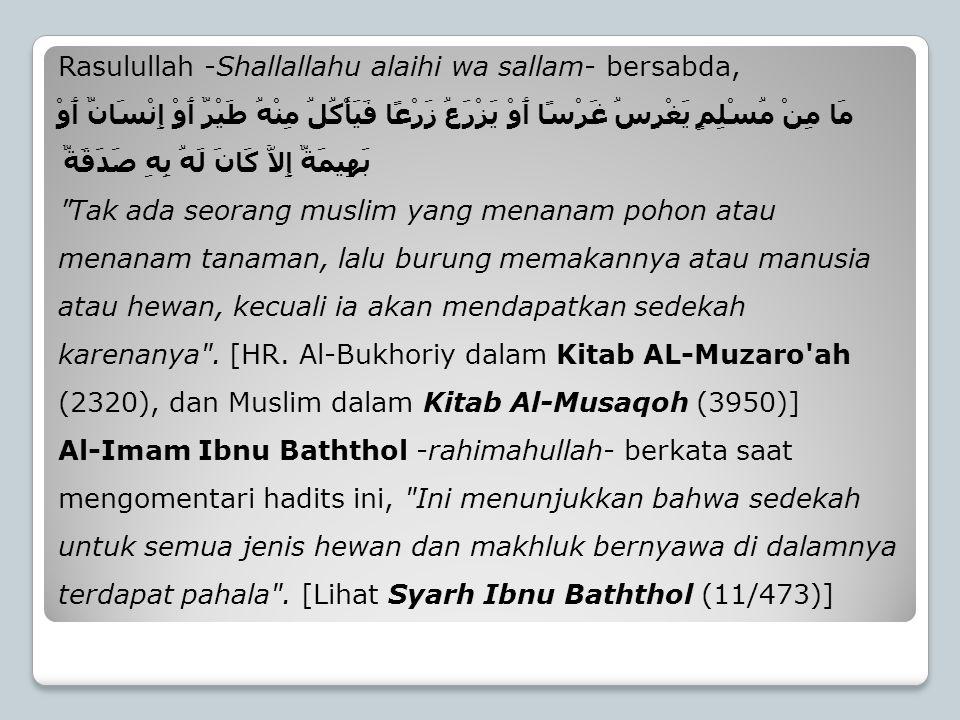 Rasulullah -Shallallahu alaihi wa sallam- bersabda, مَا مِنْ مُسْلِمٍ يَغْرِسُ غَرْسًا أَوْ يَزْرَعُ زَرْعًا فَيَأْكُلُ مِنْهُ طَيْرٌ أَوْ إِنْسَانٌ أ