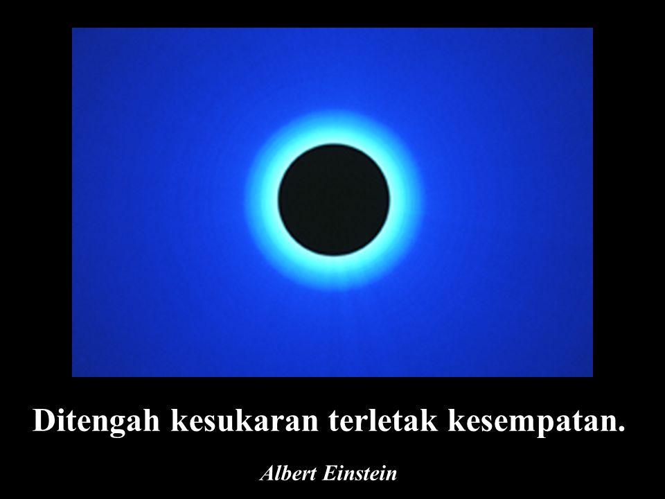 Ditengah kesukaran terletak kesempatan. Albert Einstein