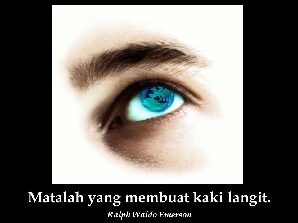 Matalah yang membuat kaki langit. Ralph Waldo Emerson