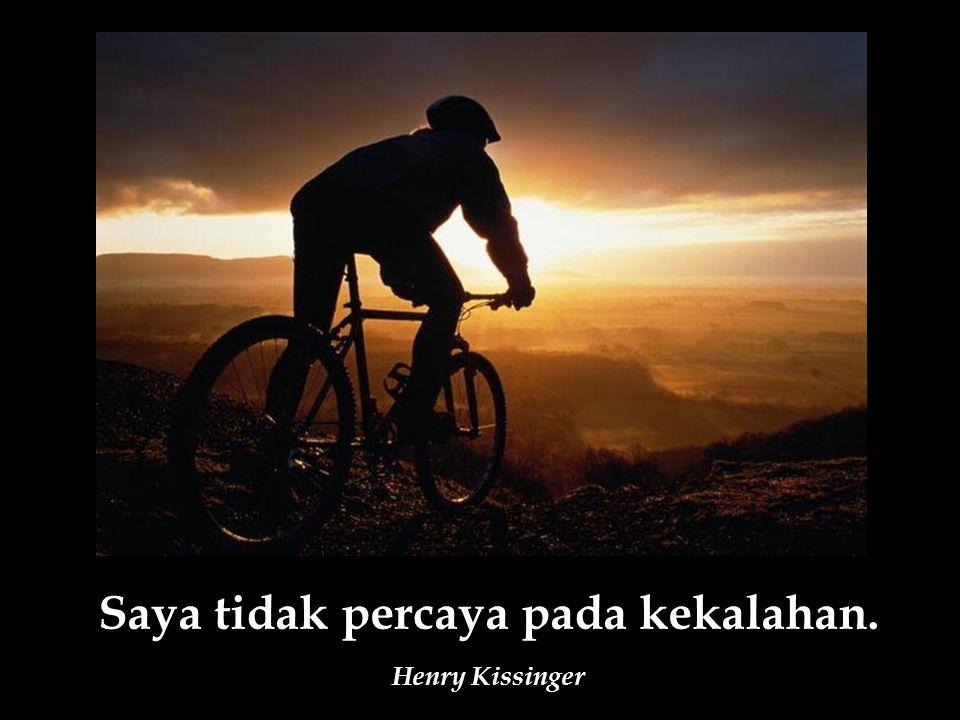 Saya tidak percaya pada kekalahan. Henry Kissinger