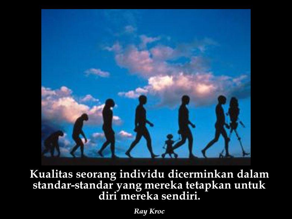 Kualitas seorang individu dicerminkan dalam standar-standar yang mereka tetapkan untuk diri mereka sendiri.