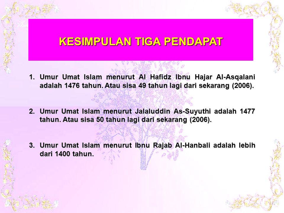 1.Umur Umat Islam menurut Al Hafidz Ibnu Hajar Al-Asqalani adalah 1476 tahun.