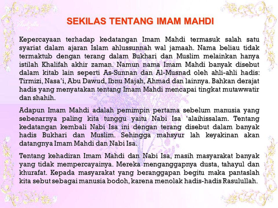 Kepercayaan terhadap kedatangan Imam Mahdi termasuk salah satu syariat dalam ajaran Islam ahlussunnah wal jamaah.
