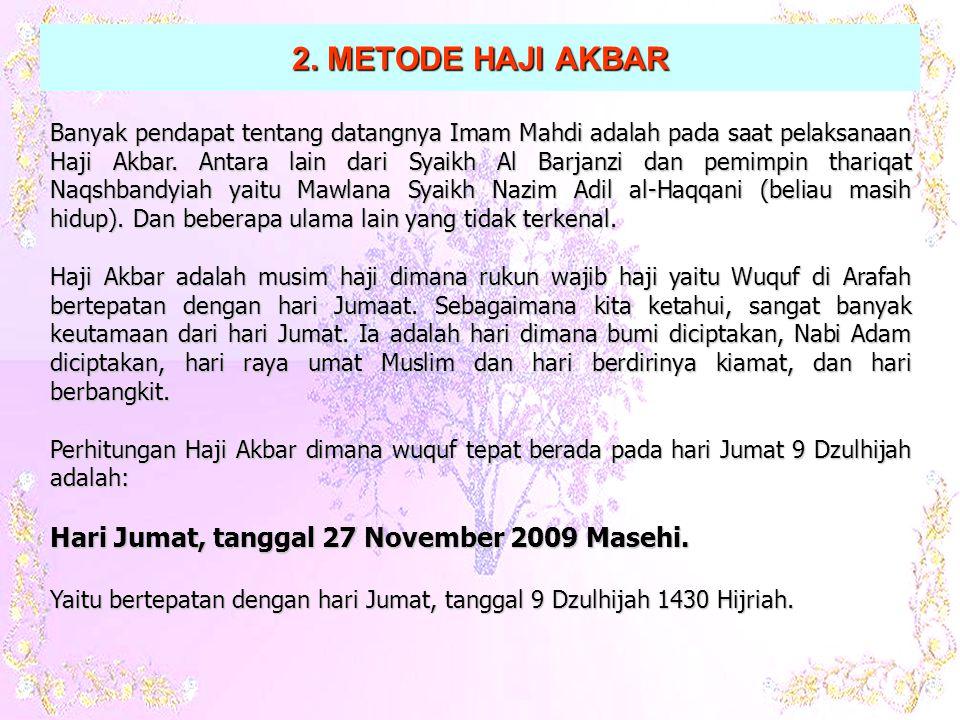 Banyak pendapat tentang datangnya Imam Mahdi adalah pada saat pelaksanaan Haji Akbar.