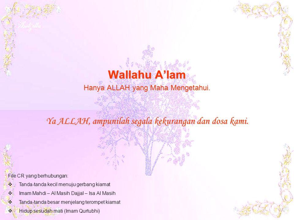 Wallahu A'lam Hanya ALLAH yang Maha Mengetahui.