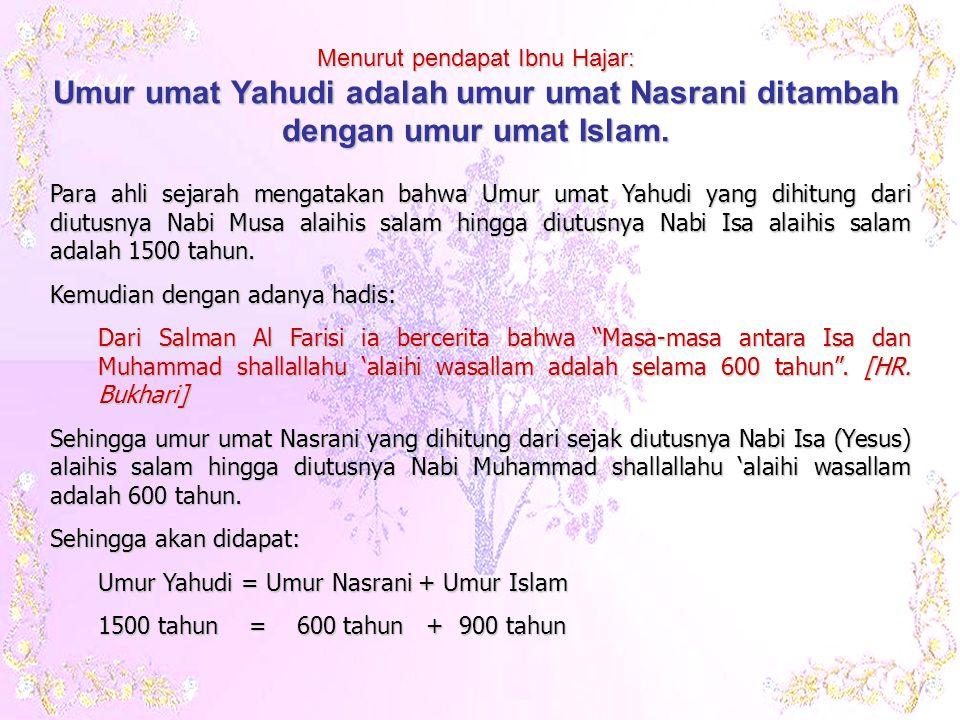 Para ahli sejarah mengatakan bahwa Umur umat Yahudi yang dihitung dari diutusnya Nabi Musa alaihis salam hingga diutusnya Nabi Isa alaihis salam adalah 1500 tahun.