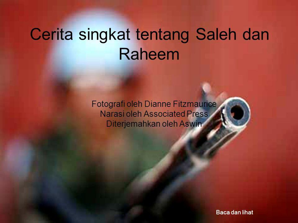 Cerita singkat tentang Saleh dan Raheem Baca dan lihat Fotografi oleh Dianne Fitzmaurice Narasi oleh Associated Press Diterjemahkan oleh Aswin