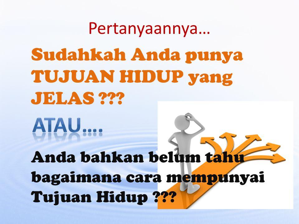 Pertanyaannya… Sudahkah Anda punya TUJUAN HIDUP yang JELAS ??? Anda bahkan belum tahu bagaimana cara mempunyai Tujuan Hidup ???