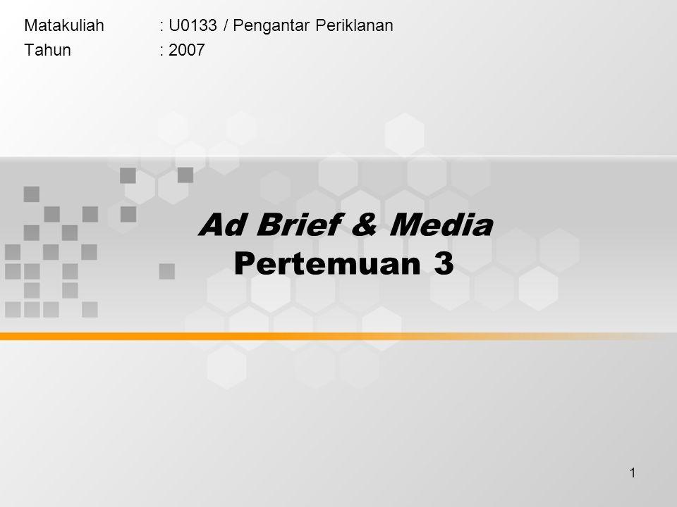 1 Ad Brief & Media Pertemuan 3 Matakuliah: U0133 / Pengantar Periklanan Tahun: 2007