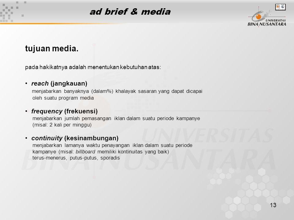 13 ad brief & media tujuan media. pada hakikatnya adalah menentukan kebutuhan atas: • reach (jangkauan) menjabarkan banyaknya (dalam%) khalayak sasara