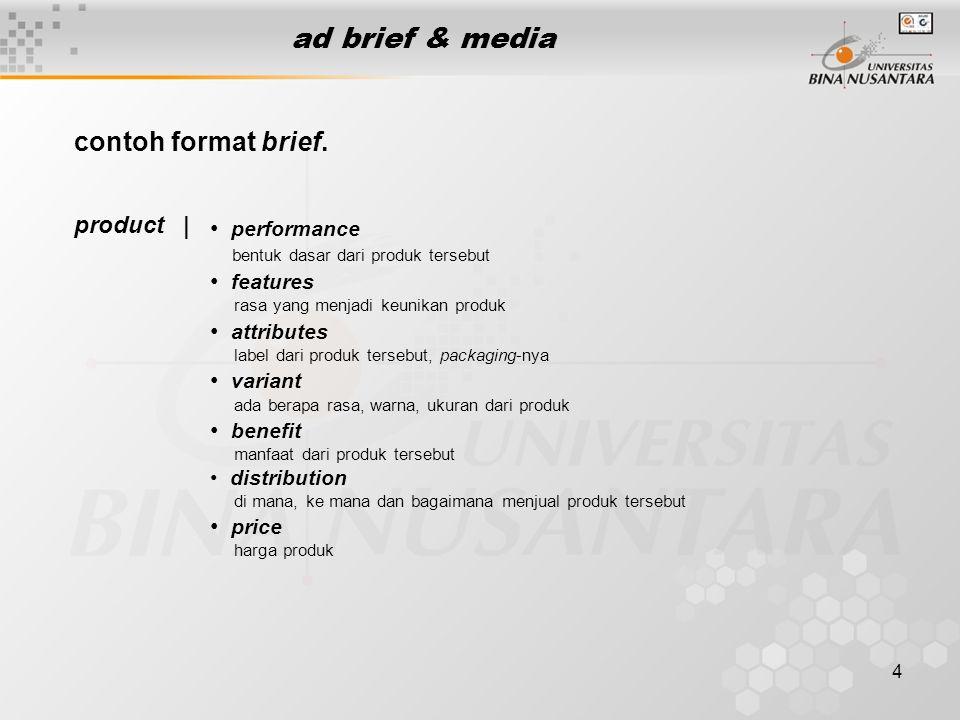 4 ad brief & media product | • performance bentuk dasar dari produk tersebut • features rasa yang menjadi keunikan produk • attributes label dari prod
