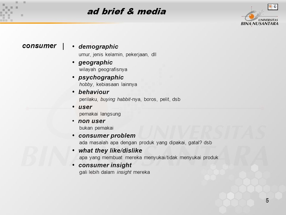 5 ad brief & media consumer | • demographic umur, jenis kelamin, pekerjaan, dll • geographic wilayah geografisnya • psychographic hobby, kebiasaan lai