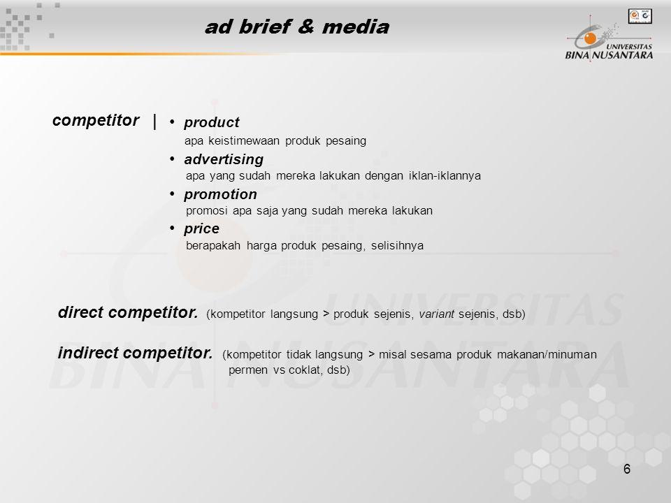 6 ad brief & media competitor | • product apa keistimewaan produk pesaing • advertising apa yang sudah mereka lakukan dengan iklan-iklannya • promotio