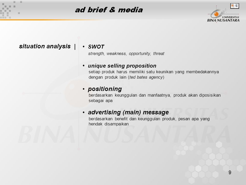9 ad brief & media situation analysis | • SWOT strength, weakness, opportunity, threat • unique selling proposition setiap produk harus memiliki satu