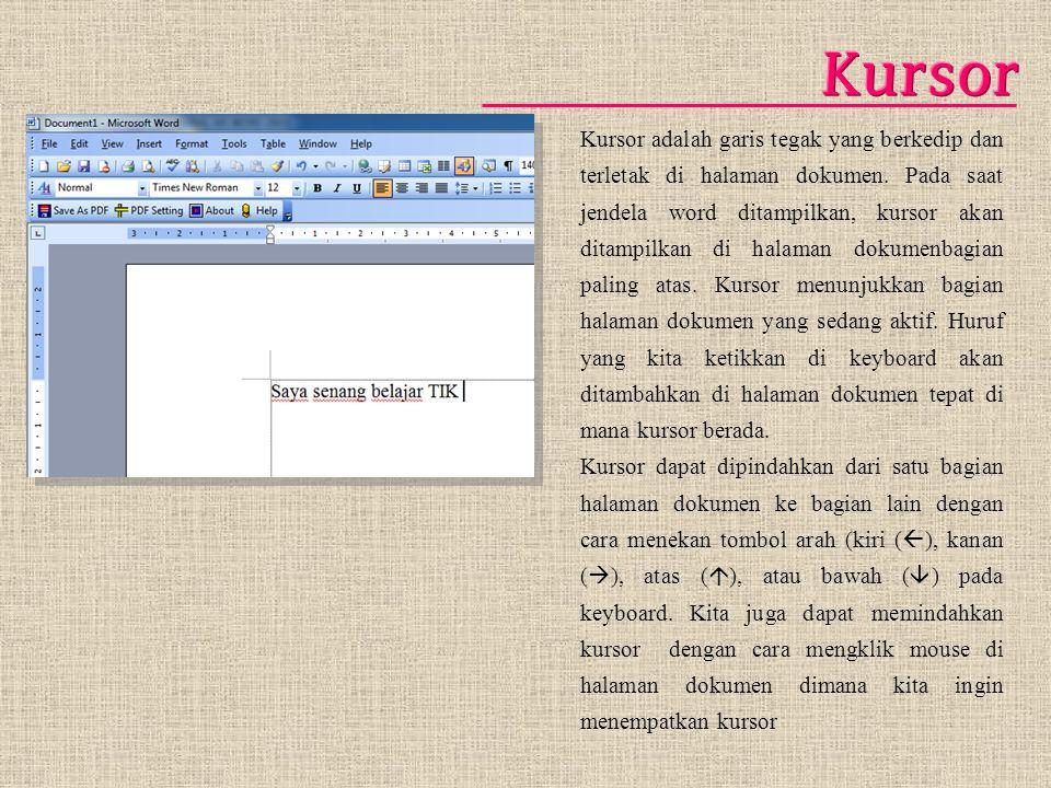 Kursor adalah garis tegak yang berkedip dan terletak di halaman dokumen. Pada saat jendela word ditampilkan, kursor akan ditampilkan di halaman dokume