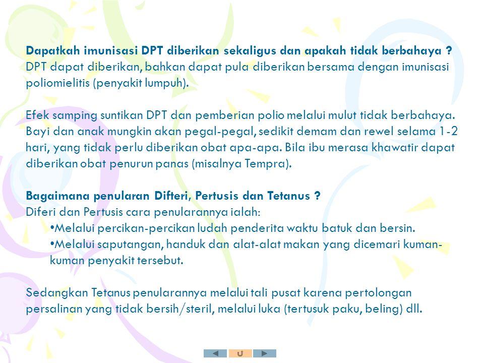 Dapatkah imunisasi DPT diberikan sekaligus dan apakah tidak berbahaya ? DPT dapat diberikan, bahkan dapat pula diberikan bersama dengan imunisasi poli