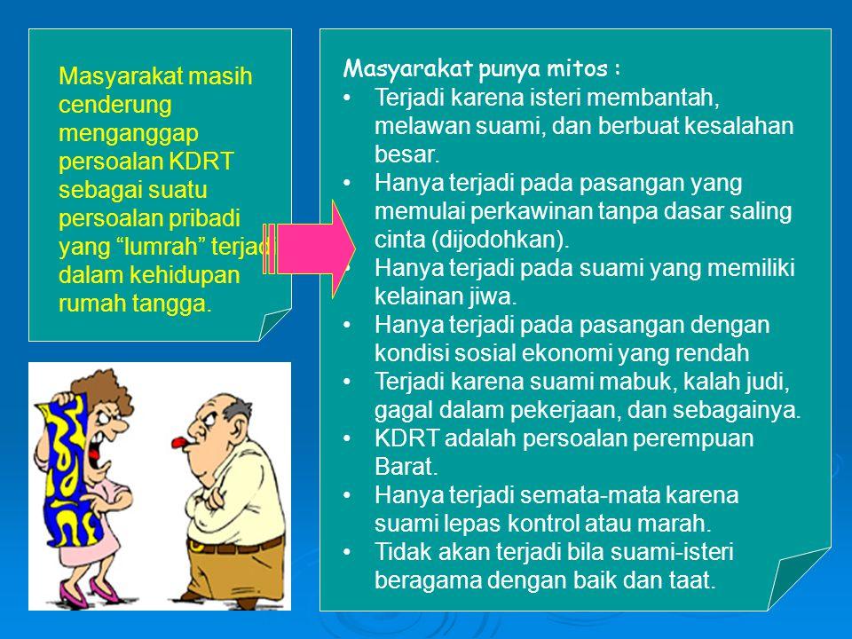 Masyarakat juga meyakini beberapa nilai (values) yang kurang benar, spt : Suami adalah pemimpin, jadi berhak memperlakukan isterinya sekehendak hatinya, termasuk mengontrol isteri.