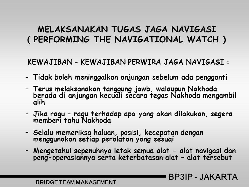MELAKSANAKAN TUGAS JAGA NAVIGASI ( PERFORMING THE NAVIGATIONAL WATCH ) KEWAJIBAN – KEWAJIBAN PERWIRA JAGA NAVIGASI : –Tidak boleh meninggalkan anjunga