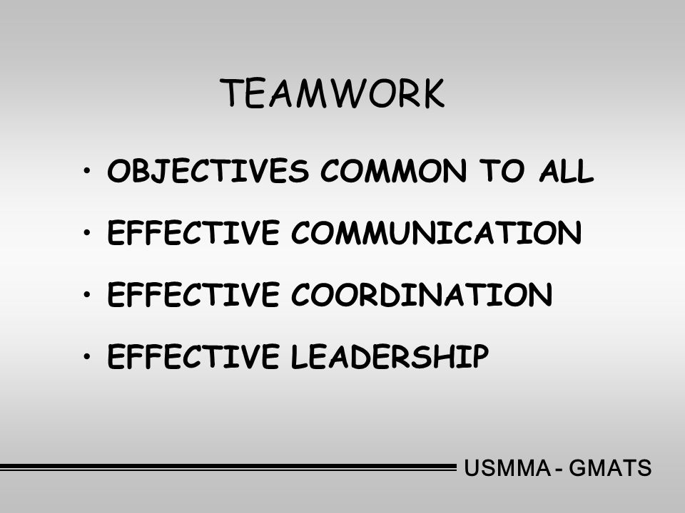 USMMA - GMATS TEAMWORK •OBJECTIVES COMMON TO ALL •EFFECTIVE COMMUNICATION •EFFECTIVE COORDINATION •EFFECTIVE LEADERSHIP