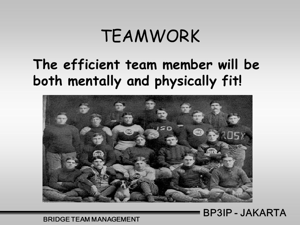 The efficient team member will be both mentally and physically fit.